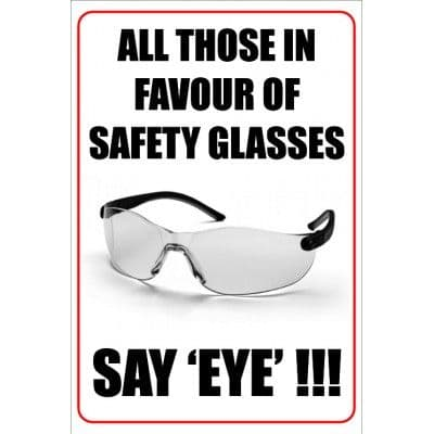 All Those In Favour Of Safety Goggles Say Eye - Funny Health & Safety Sign (JOKE039) 200x300mm