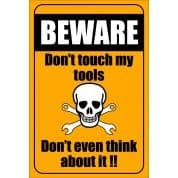 Beware Don't Touch My Tools - Funny Health & Safety Sign (JOKE024) 200x300mm