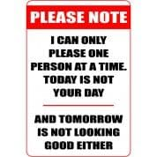 I Can Only Please One Person At A Time - Funny Health & Safety Sign (JOKE002) 200x300mm