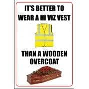 It's Better To Wear A Hi Viz Vest - Funny Health & Safety Sign (JOKE044) 200x300mm