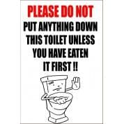 Please Do Not Put Anything Down The Toilet - Funny Health and Safety Sign (JOKE019) 200x300mm
