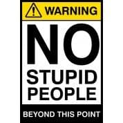 Warning No Stupid People - Funny Health and Safety Sign (JOKE007) 200x300mm