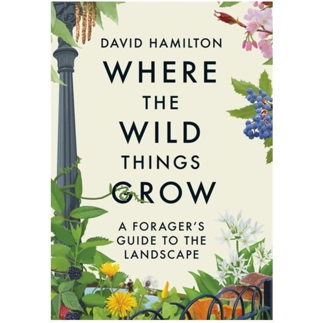 Where the Wild Things Grow : A Forager's Guide Book to the Landscape